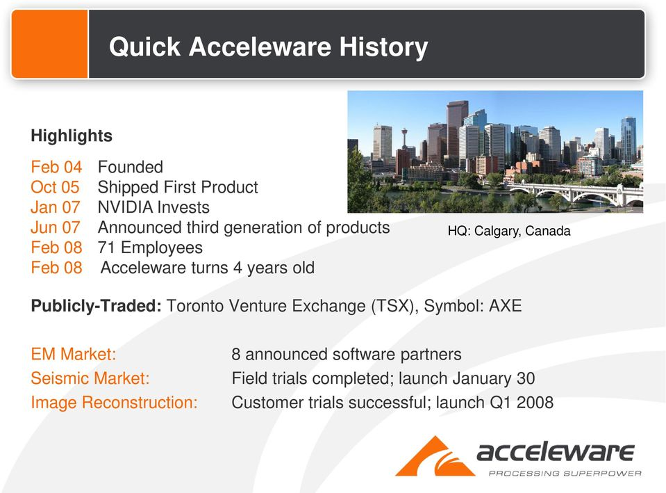 Canada Publicly-Traded: Toronto Venture Exchange (TSX), Symbol: AXE EM Market: 8 announced software partners