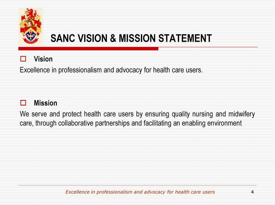 Mission We serve and protect health care users by ensuring quality nursing and
