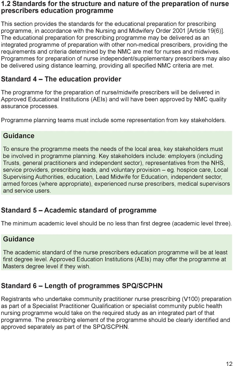 The educational preparation for prescribing programme may be delivered as an integrated programme of preparation with other non-medical prescribers, providing the requirements and criteria determined