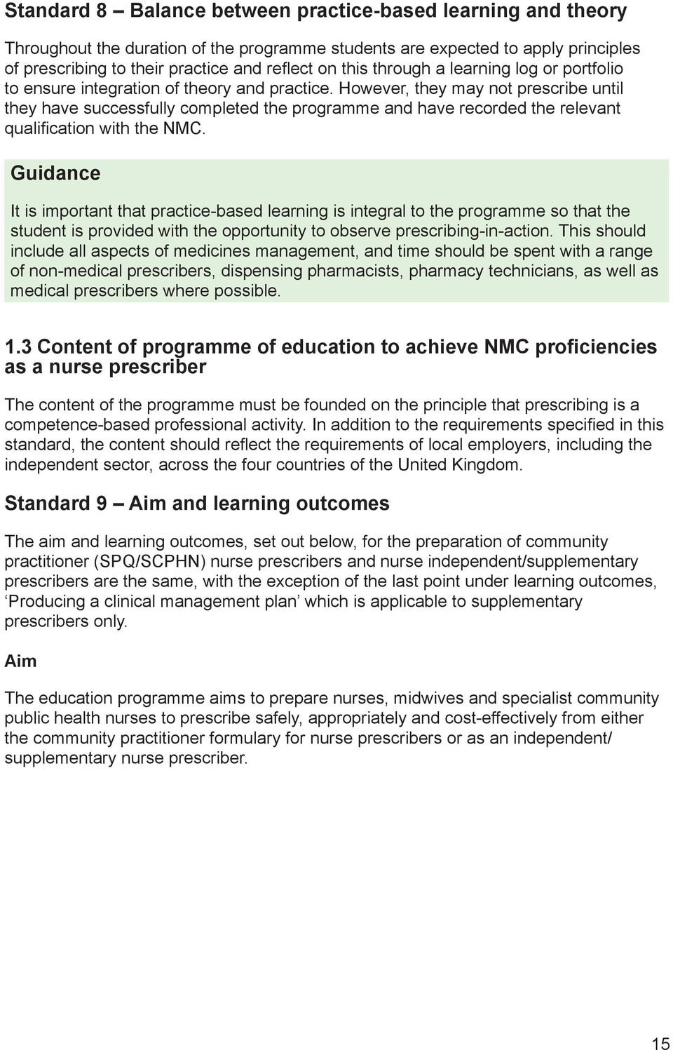 However, they may not prescribe until they have successfully completed the programme and have recorded the relevant qualification with the NMC.