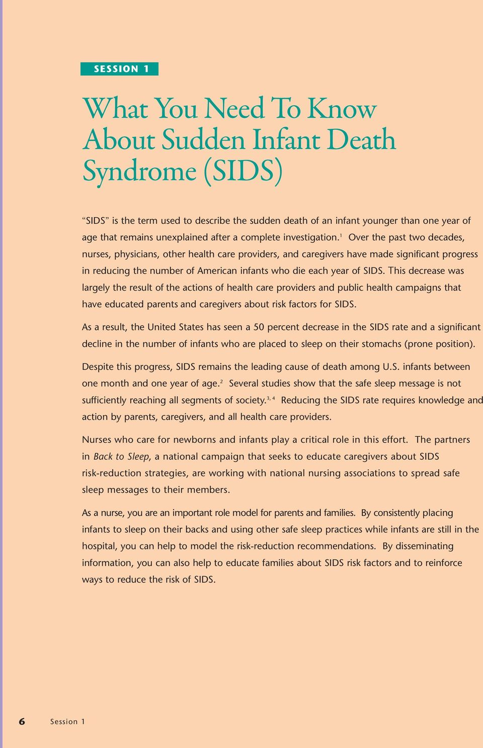 1 Over the past two decades, nurses, physicians, other health care providers, and caregivers have made significant progress in reducing the number of American infants who die each year of SIDS.