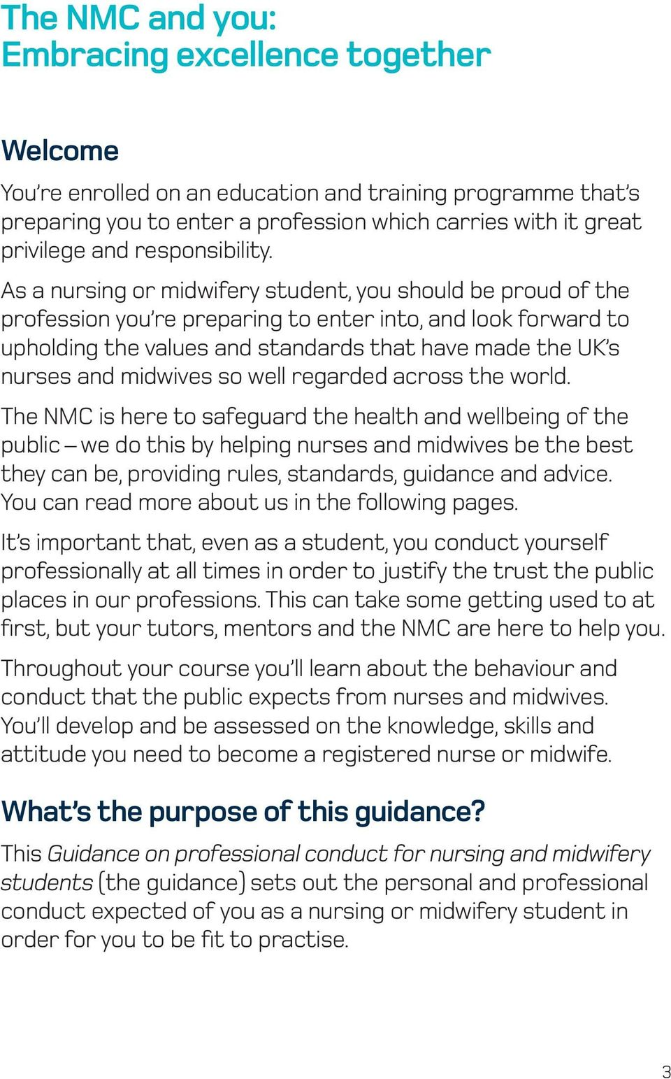 As a nursing or midwifery student, you should be proud of the profession you re preparing to enter into, and look forward to upholding the values and standards that have made the UK s nurses and