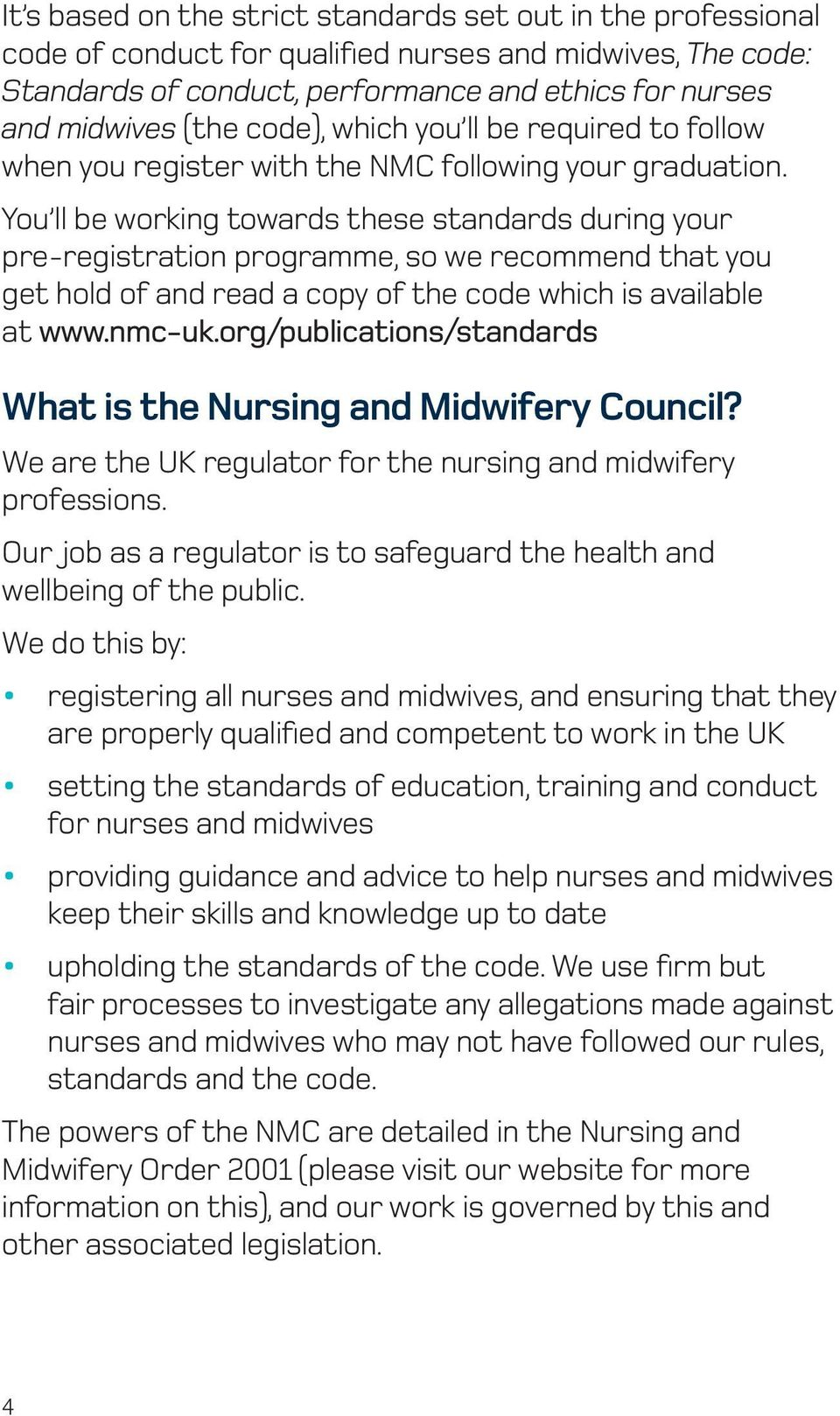 You ll be working towards these standards during your pre-registration programme, so we recommend that you get hold of and read a copy of the code which is available at www.nmc-uk.