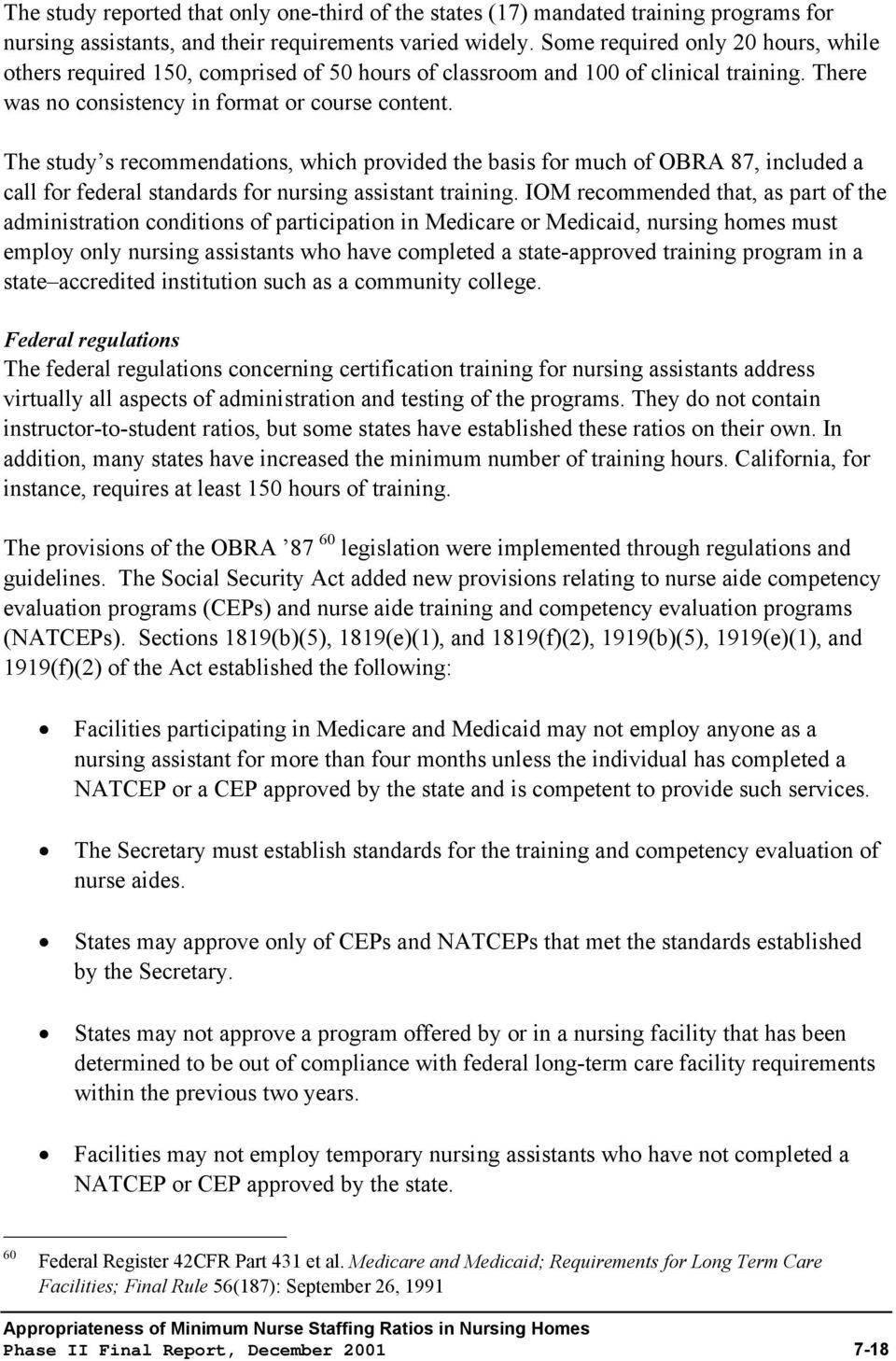 The study s recommendations, which provided the basis for much of OBRA 87, included a call for federal standards for nursing assistant training.
