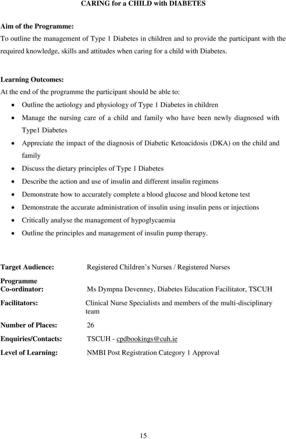 At the end of the programme the participant should be able to: Outline the aetiology and physiology of Type 1 Diabetes in children Manage the nursing care of a child and family who have been newly