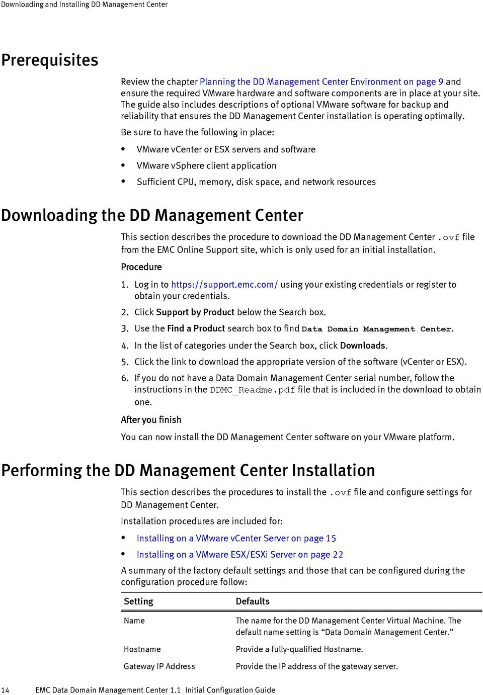 Be sure to have the following in place: VMware vcenter or ESX servers and software VMware vsphere client application Sufficient CPU, memory, disk space, and network resources Downloading the DD