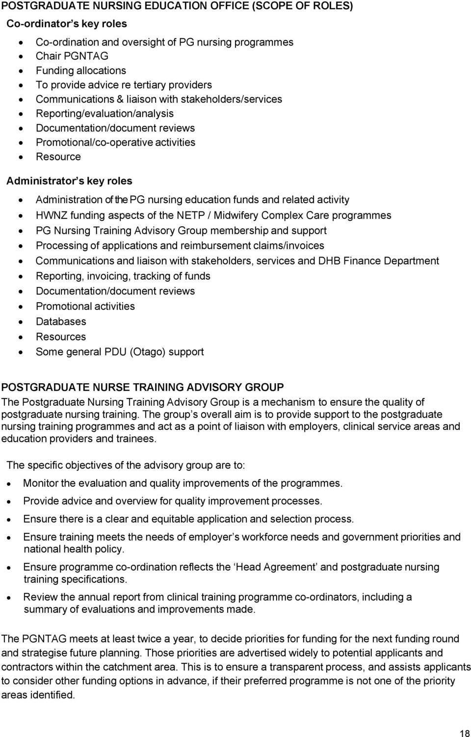 Administration of the PG nursing education funds and related activity HWNZ funding aspects of the NETP / Midwifery Complex Care programmes PG Nursing Training Advisory Group membership and support