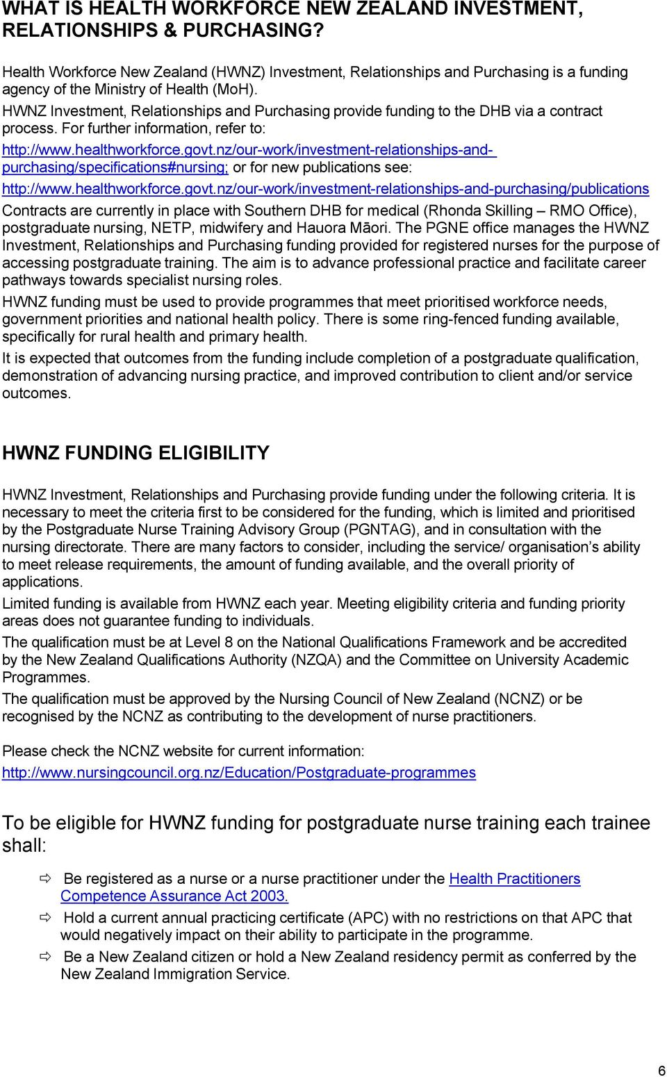 HWNZ Investment, Relationships and Purchasing provide funding to the DHB via a contract process. For further information, refer to: http://www.healthworkforce.govt.