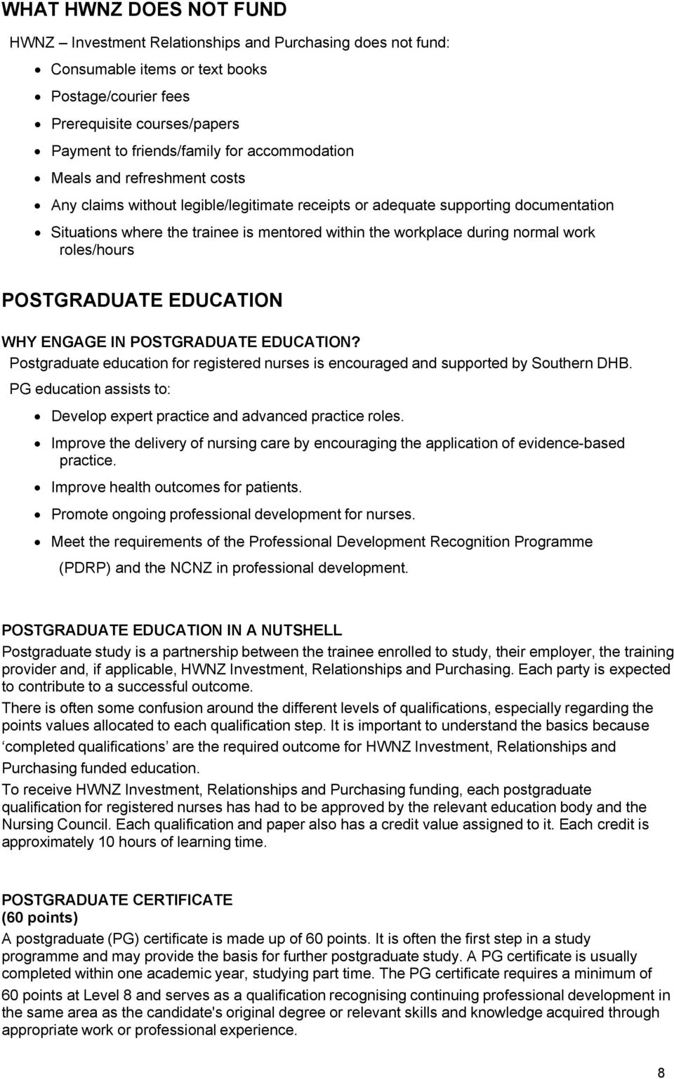 normal work roles/hours POSTGRADUATE EDUCATION WHY ENGAGE IN POSTGRADUATE EDUCATION? Postgraduate education for registered nurses is encouraged and supported by Southern DHB.