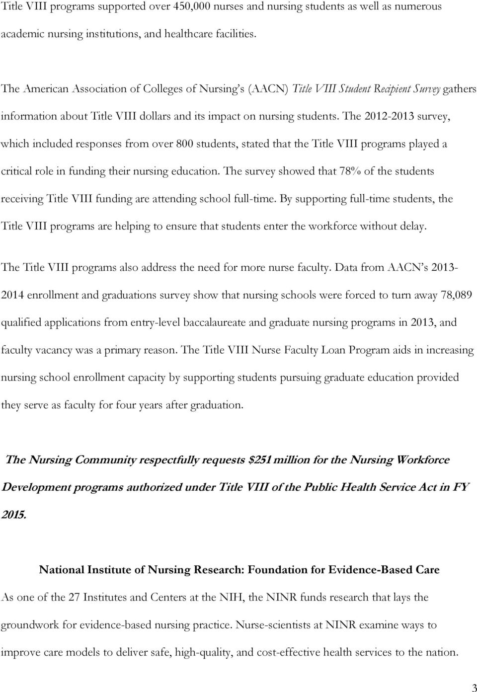 The 2012-2013 survey, which included responses from over 800 students, stated that the Title VIII programs played a critical role in funding their nursing education.