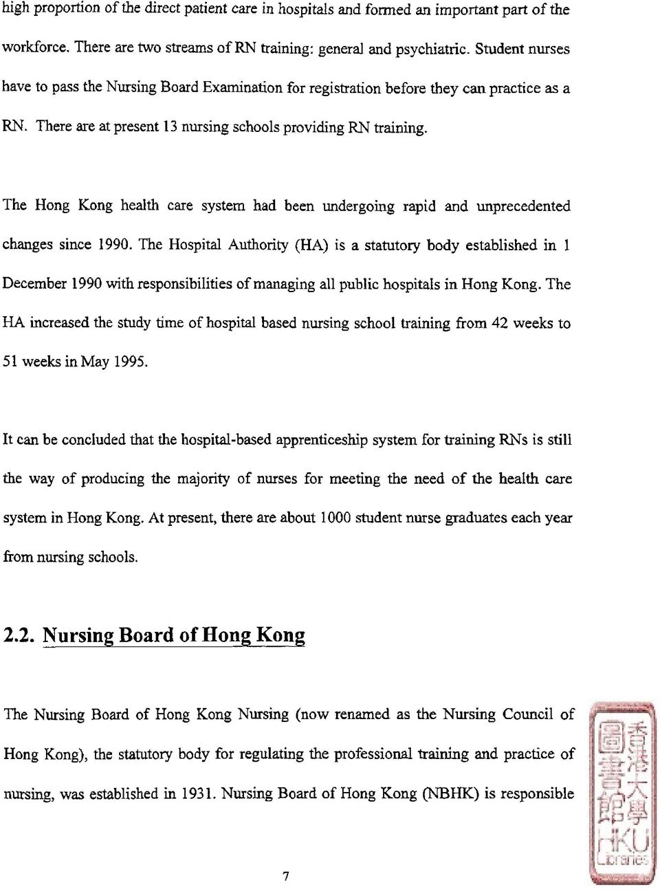The Hong Kong health care system had been undergoing rapìd and unprecedented changes since 1990.