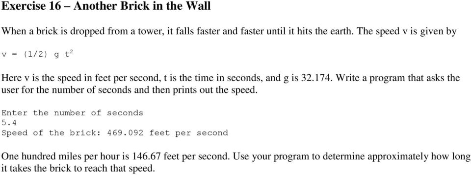 Write a program that asks the user for the number of seconds and then prints out the speed. Enter the number of seconds 5.