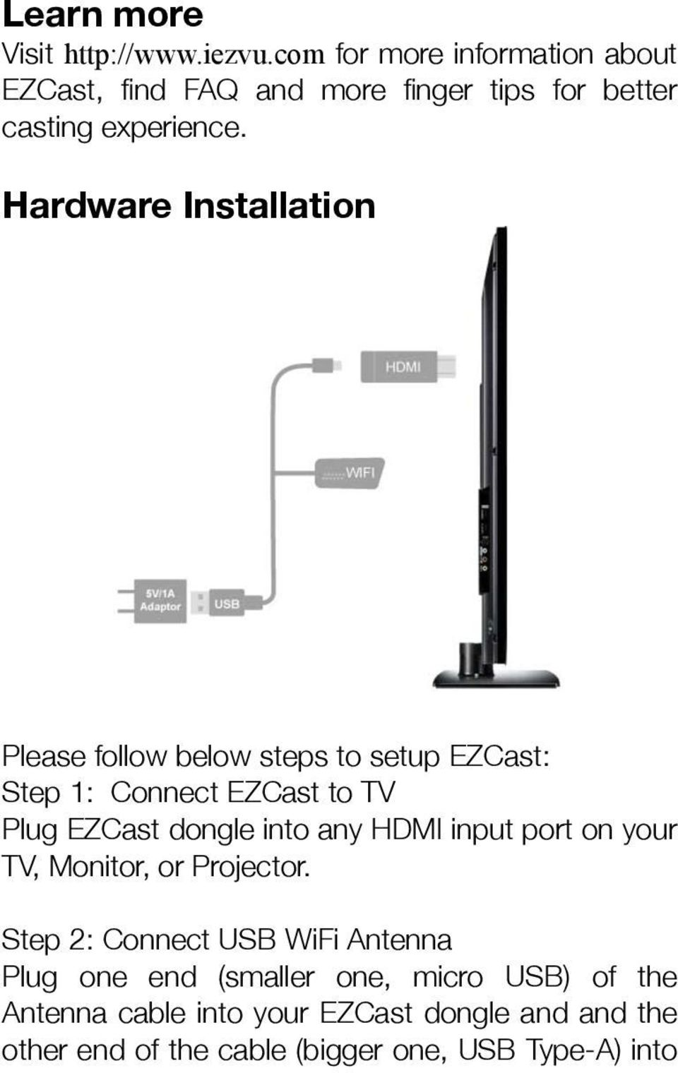 Hardware Installation Please follow below steps to setup EZCast: Step 1: Connect EZCast to TV Plug EZCast dongle into any