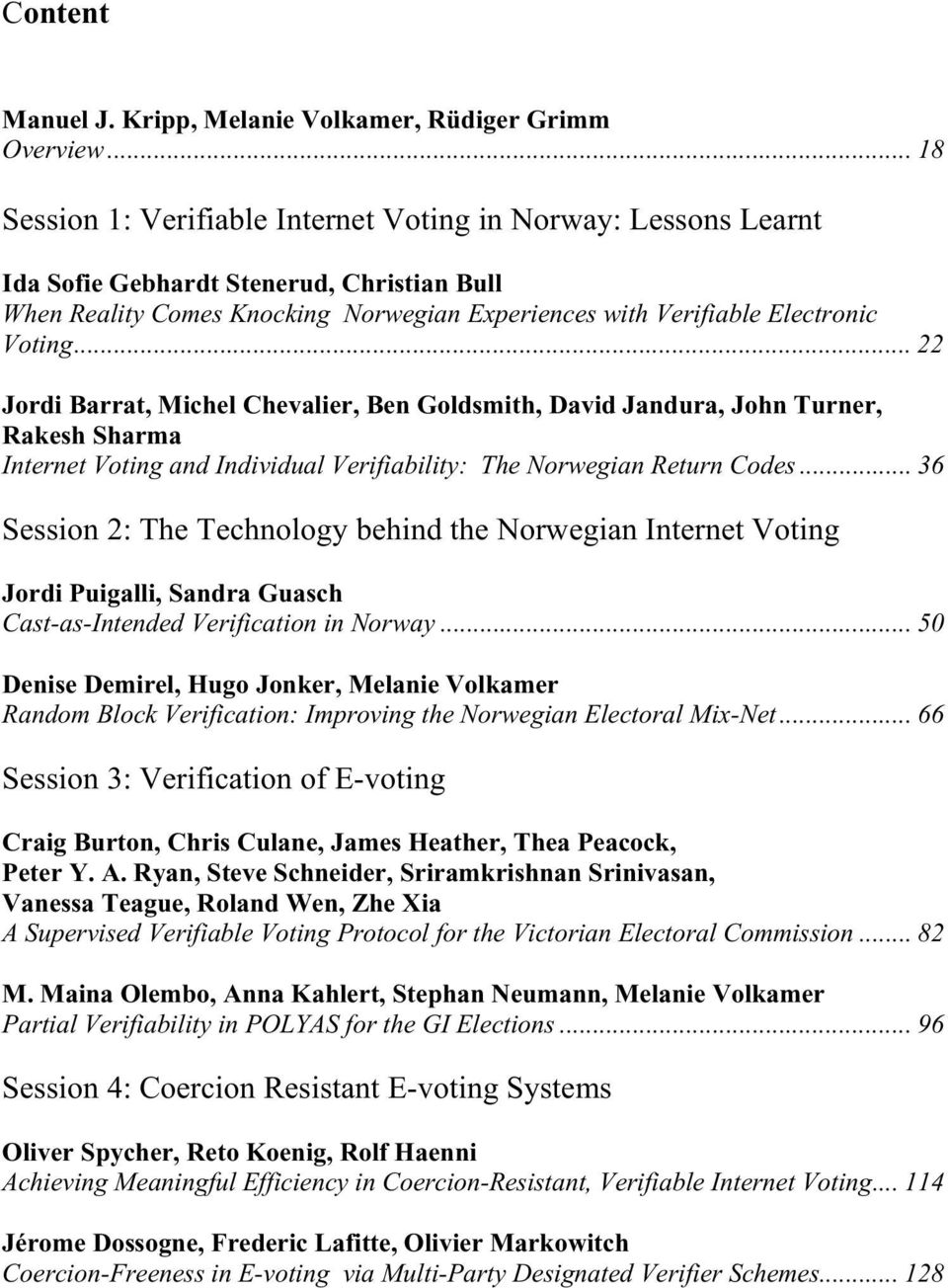 .. 22 Jordi Barrat, Michel Chevalier, Ben Goldsmith, David Jandura, John Turner, Rakesh Sharma Internet Voting and Individual Verifiability: The Norwegian Return Codes.