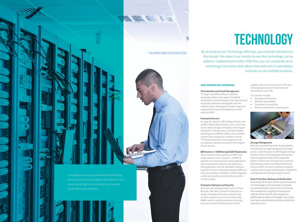 OUR TECHNOLOGY OFFERINGS Virtualisation and Cloud Management Through a simplified software solution, we design, deploy and support virtualised architecture and technologies that allow physical