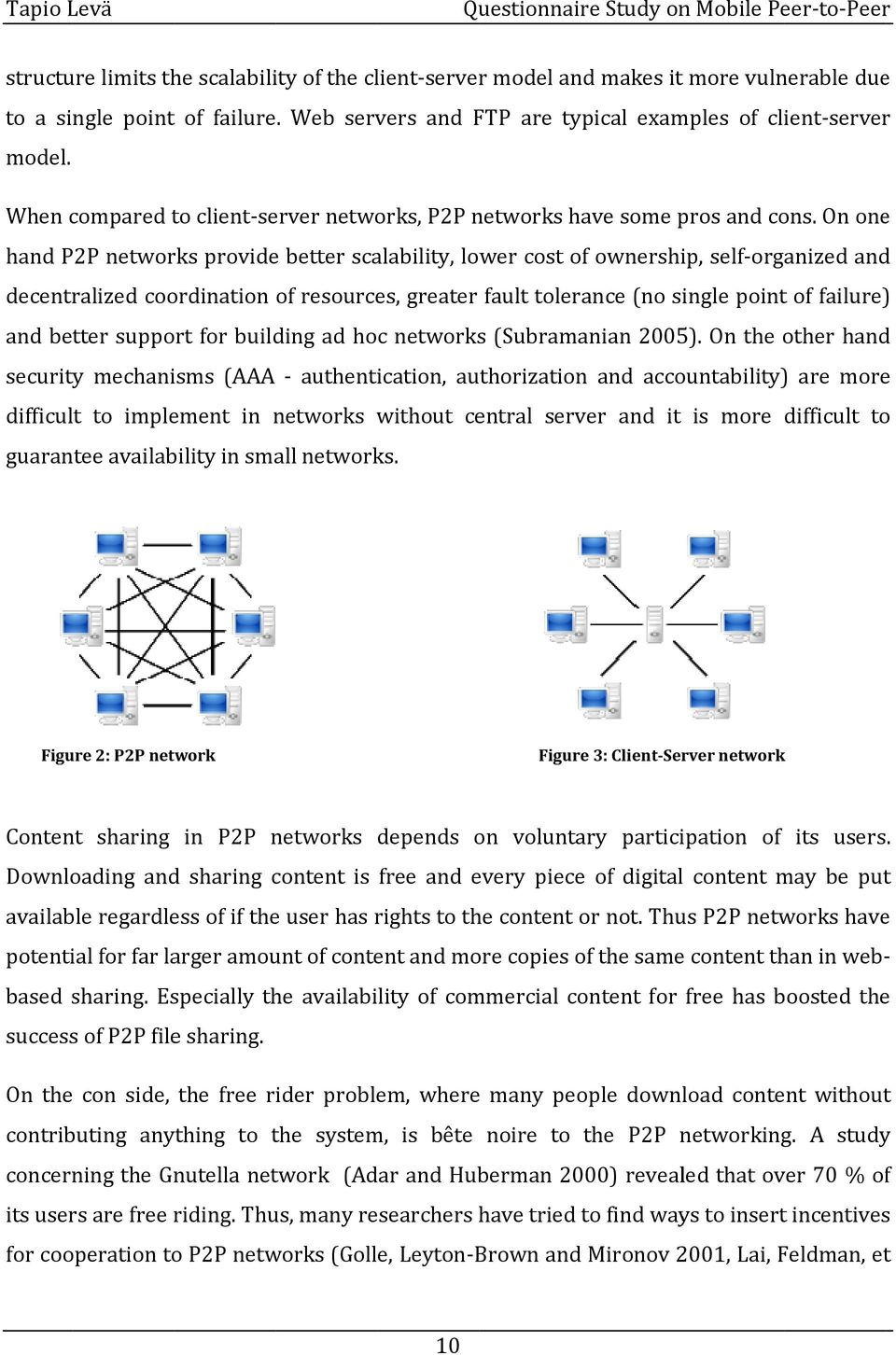 On one hand P2P networks provide better scalability, lower cost of ownership, self-organized and decentralized coordination of resources, greater fault tolerance (no single point of failure) and