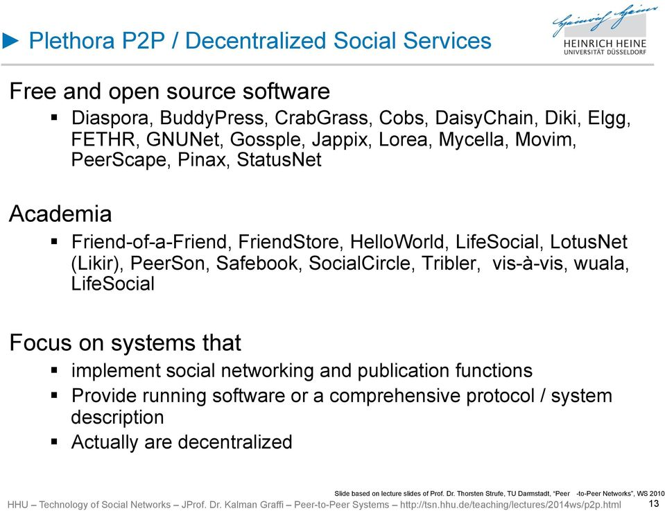 LifeSocial, LotusNet (Likir), PeerSon, Safebook, SocialCircle, Tribler, vis-à-vis, wuala, LifeSocial Focus on systems that implement