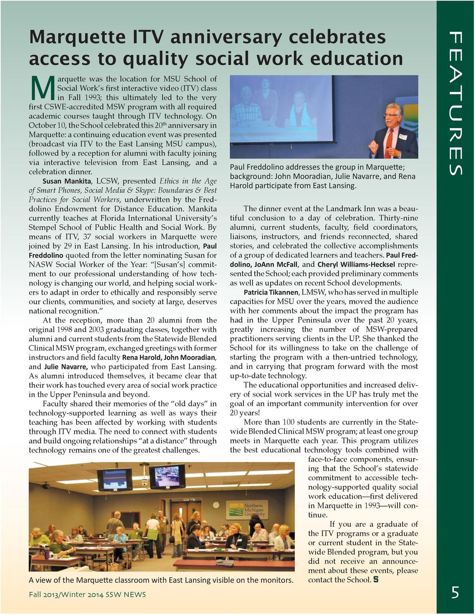 On October 10, the School celebrated this 20 th anniversary in Marquette: a continuing education event was presented (broadcast via ITV to the East Lansing MSU campus), followed by a reception for