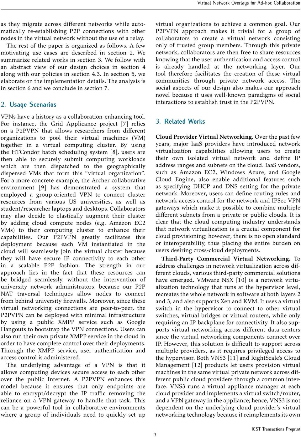 We follow with an abstract view of our design choices in section 4 along with our policies in section 4.3. In section 5, we elaborate on the implementation details.