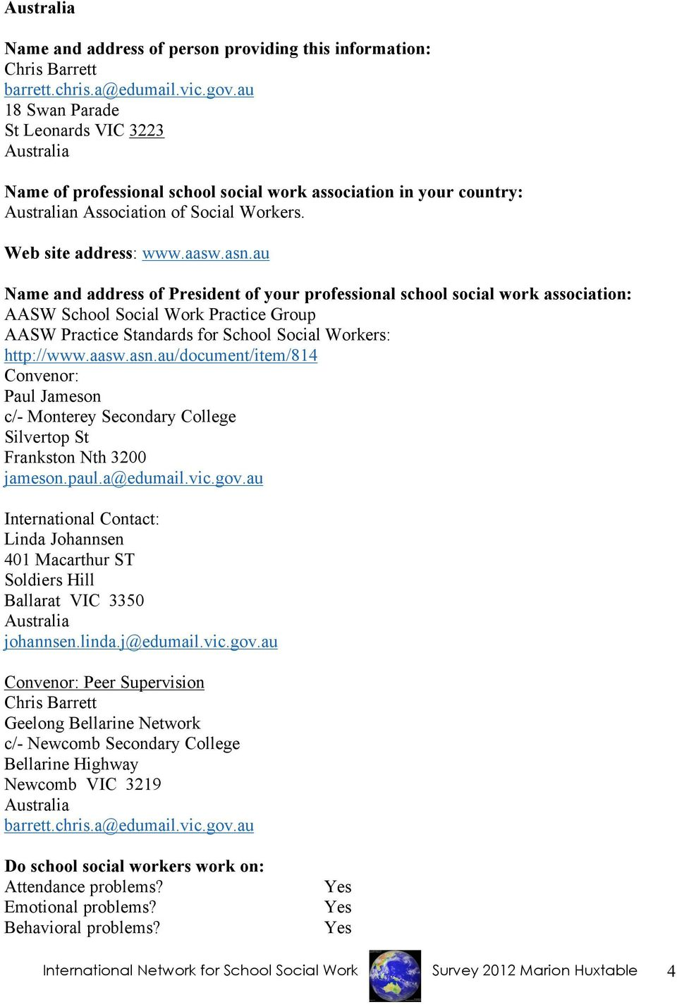 au Name and address of President of your professional school social work association: AASW School Social Work Practice Group AASW Practice Standards for School Social Workers: http://www.aasw.asn.