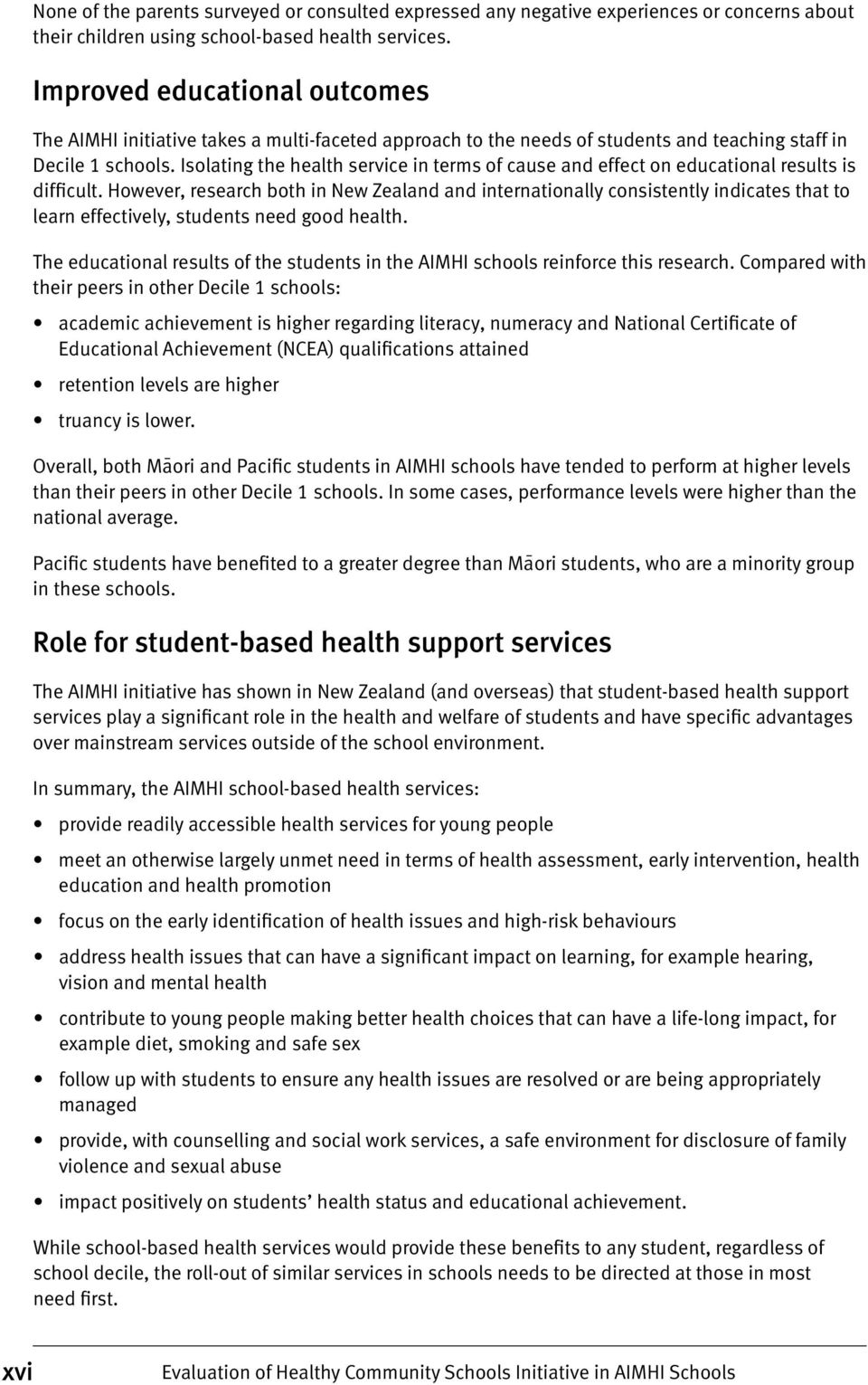 Isolating the health service in terms of cause and effect on educational results is difficult.