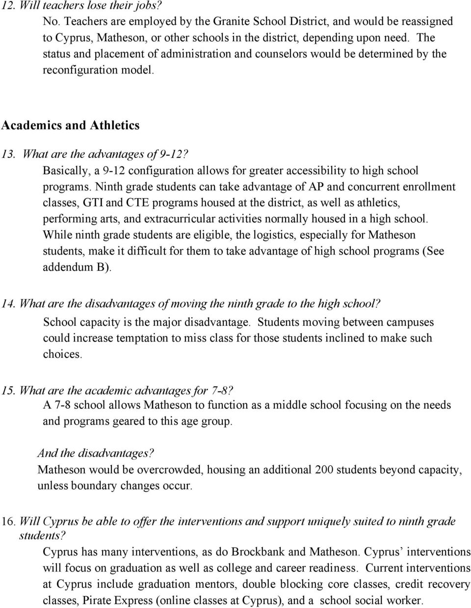 Basically, a 9-12 configuration allows for greater accessibility to high school programs.