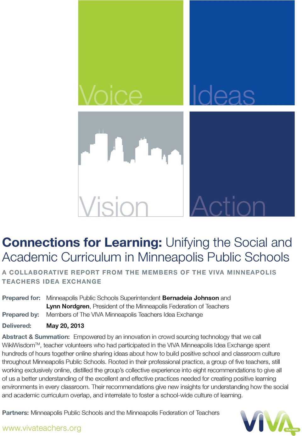 Minneapolis Teachers Idea Exchange Delivered: May 20, 2013 Abstract & Summation: Empowered by an innovation in crowd sourcing technology that we call WikiWisdom TM, teacher volunteers who had