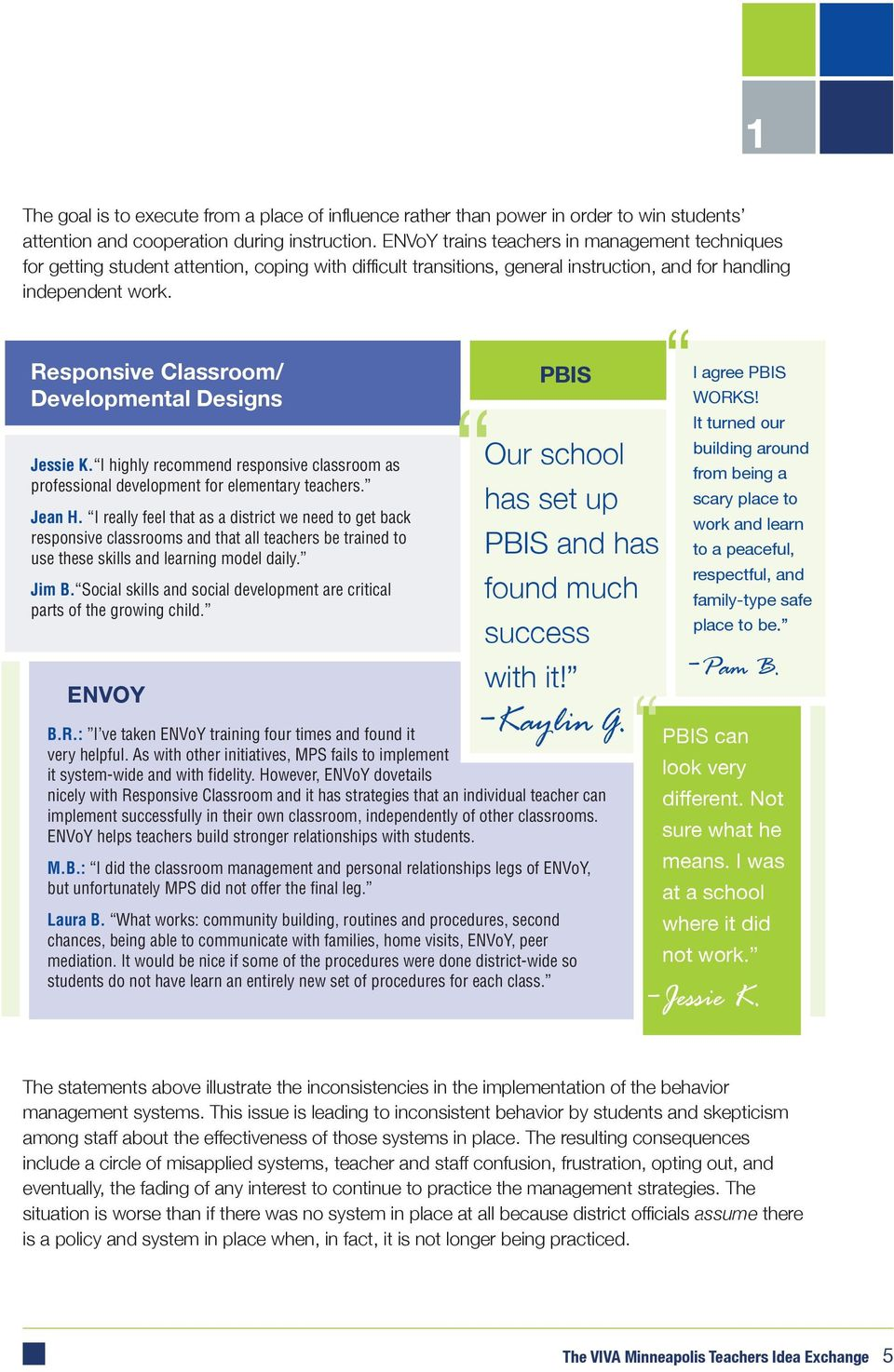Responsive Classroom/ Developmental Designs Jessie K. I highly recommend responsive classroom as professional development for elementary teachers. Jean H.
