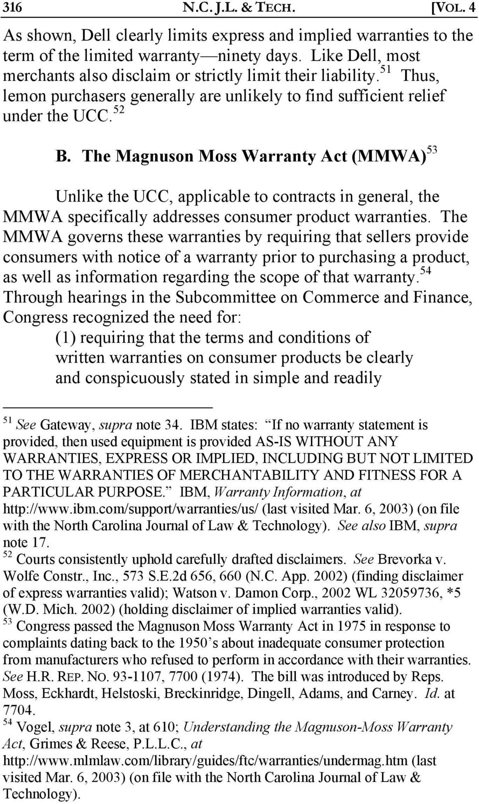 The Magnuson Moss Warranty Act (MMWA) 53 Unlike the UCC, applicable to contracts in general, the MMWA specifically addresses consumer product warranties.