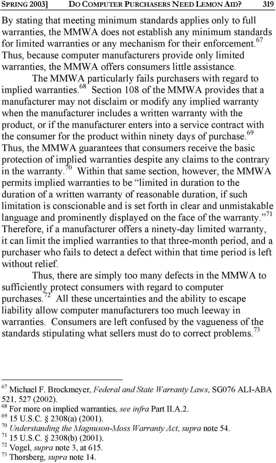 67 Thus, because computer manufacturers provide only limited warranties, the MMWA offers consumers little assistance. The MMWA particularly fails purchasers with regard to implied warranties.