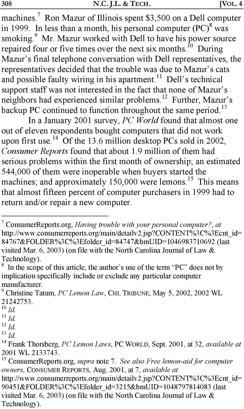 10 During Mazur s final telephone conversation with Dell representatives, the representatives decided that the trouble was due to Mazur s cats and possible faulty wiring in his apartment.