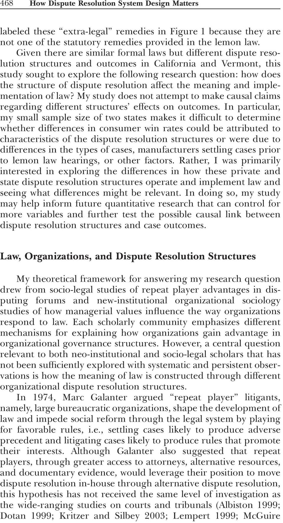 structure of dispute resolution affect the meaning and implementation of law? My study does not attempt to make causal claims regarding different structures effects on outcomes.