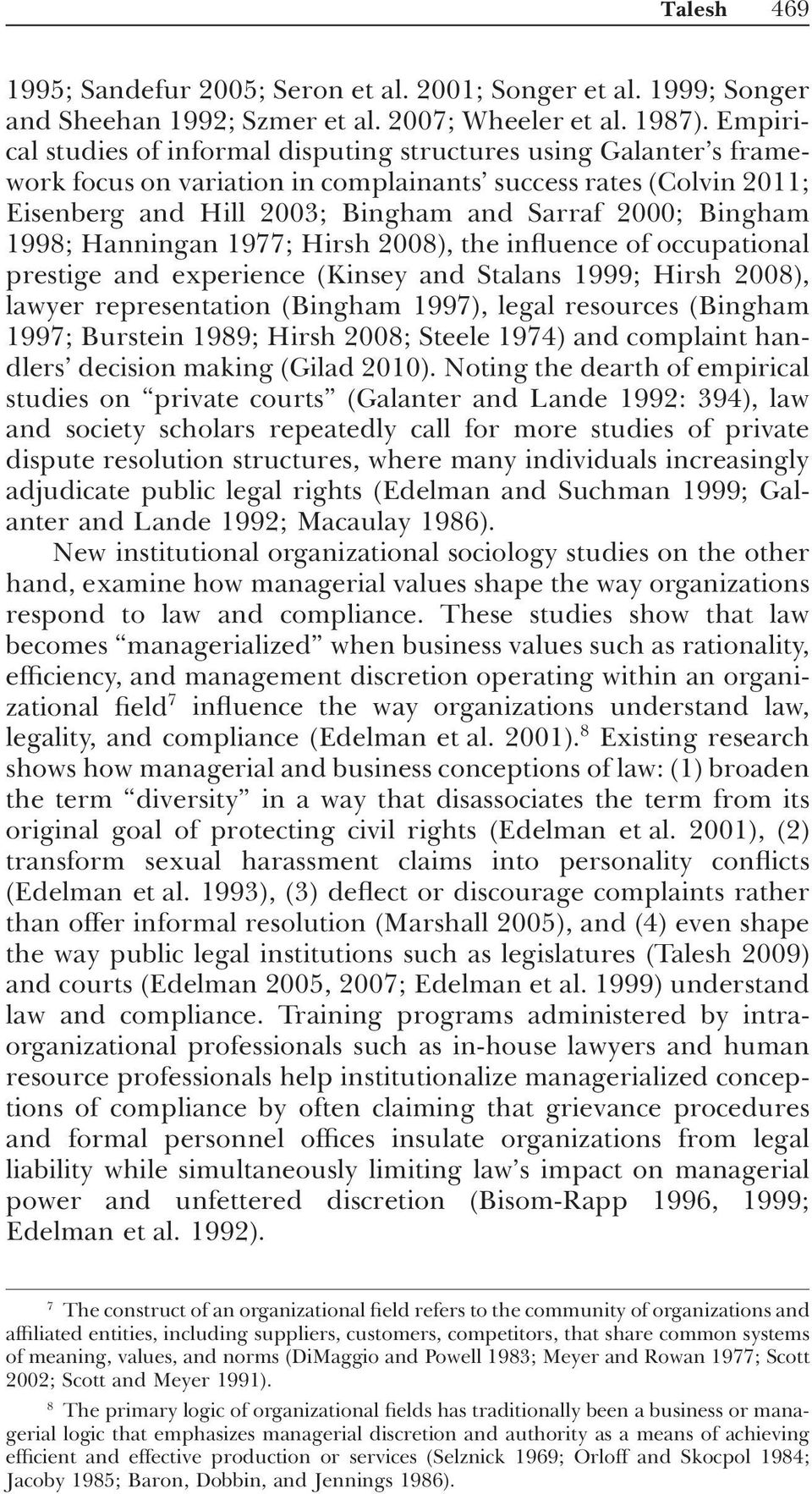 1998; Hanningan 1977; Hirsh 2008), the influence of occupational prestige and experience (Kinsey and Stalans 1999; Hirsh 2008), lawyer representation (Bingham 1997), legal resources (Bingham 1997;