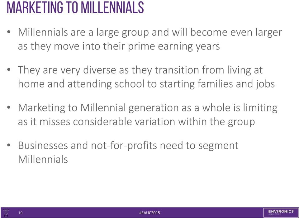 school to starting families and jobs Marketing to Millennial generation as a whole is limiting as it