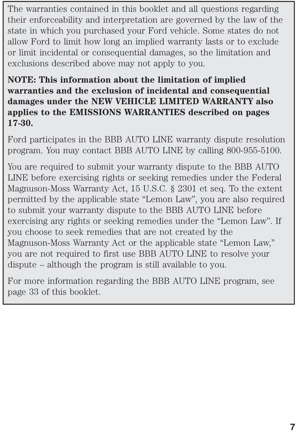 you. NOTE: This information about the limitation of implied warranties and the exclusion of incidental and consequential damages under the NEW VEHICLE LIMITED WARRANTY also applies to the EMISSIONS