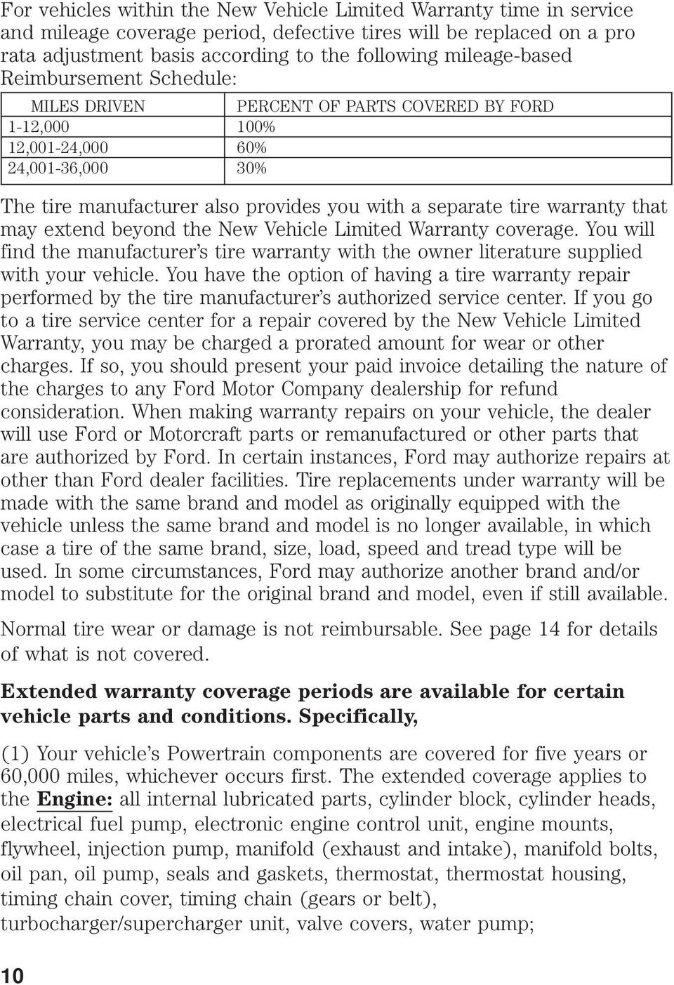 warranty that may extend beyond the New Vehicle Limited Warranty coverage. You will find the manufacturer s tire warranty with the owner literature supplied with your vehicle.