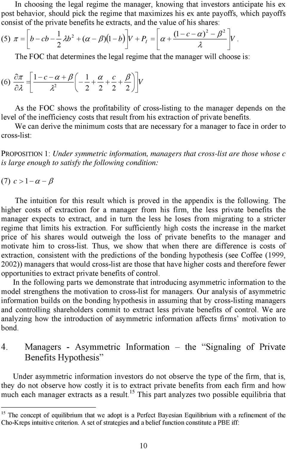 The FOC that determines the legal regime that the manager will hoose is: π (6 = As the FOC shows the profitability of ross-listing to the manager depends on the level of the ineffiieny osts that