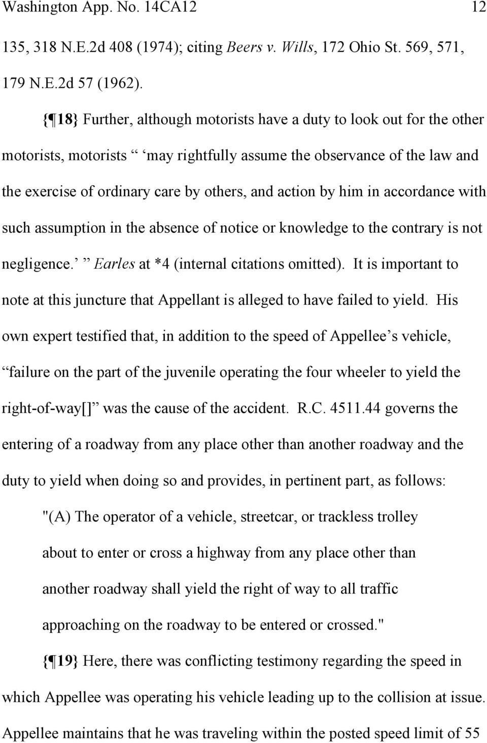 him in accordance with such assumption in the absence of notice or knowledge to the contrary is not negligence. Earles at *4 (internal citations omitted).