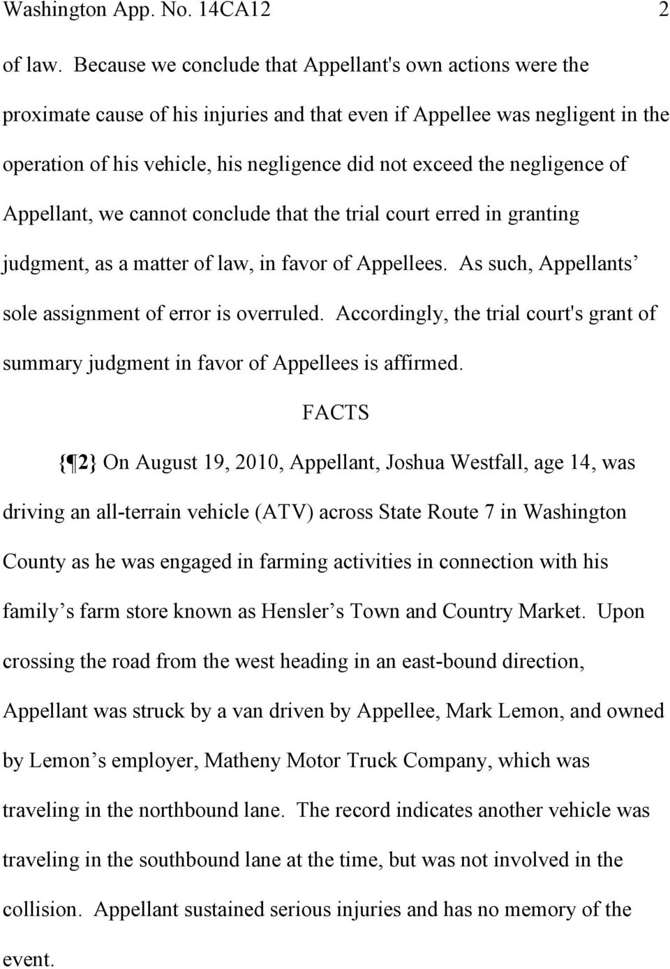 negligence of Appellant, we cannot conclude that the trial court erred in granting judgment, as a matter of law, in favor of Appellees. As such, Appellants sole assignment of error is overruled.