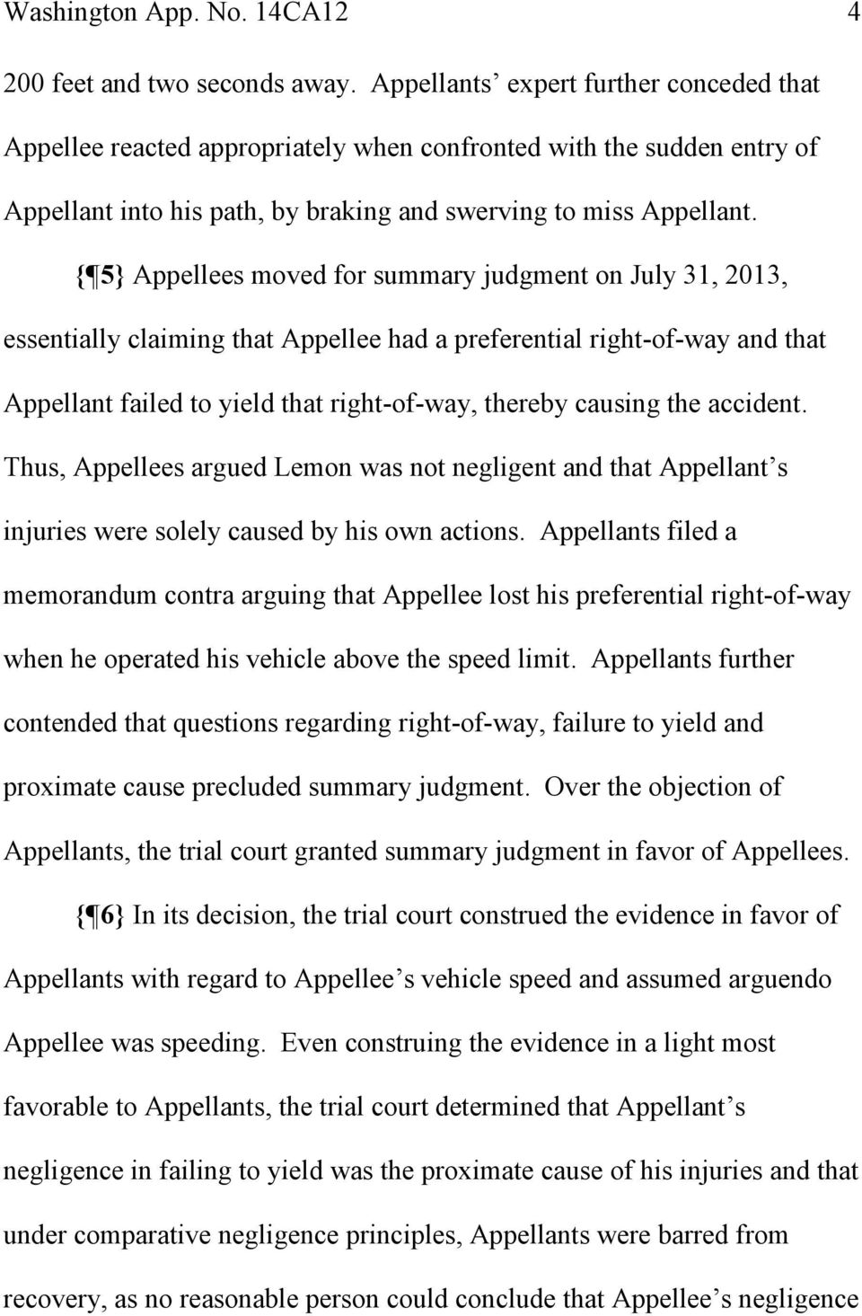 { 5} Appellees moved for summary judgment on July 31, 2013, essentially claiming that Appellee had a preferential right-of-way and that Appellant failed to yield that right-of-way, thereby causing