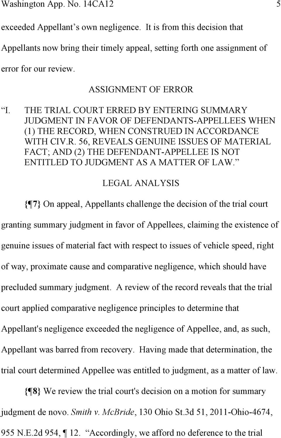 LEGAL ANALYSIS { 7} On appeal, Appellants challenge the decision of the trial court granting summary judgment in favor of Appellees, claiming the existence of genuine issues of material fact with