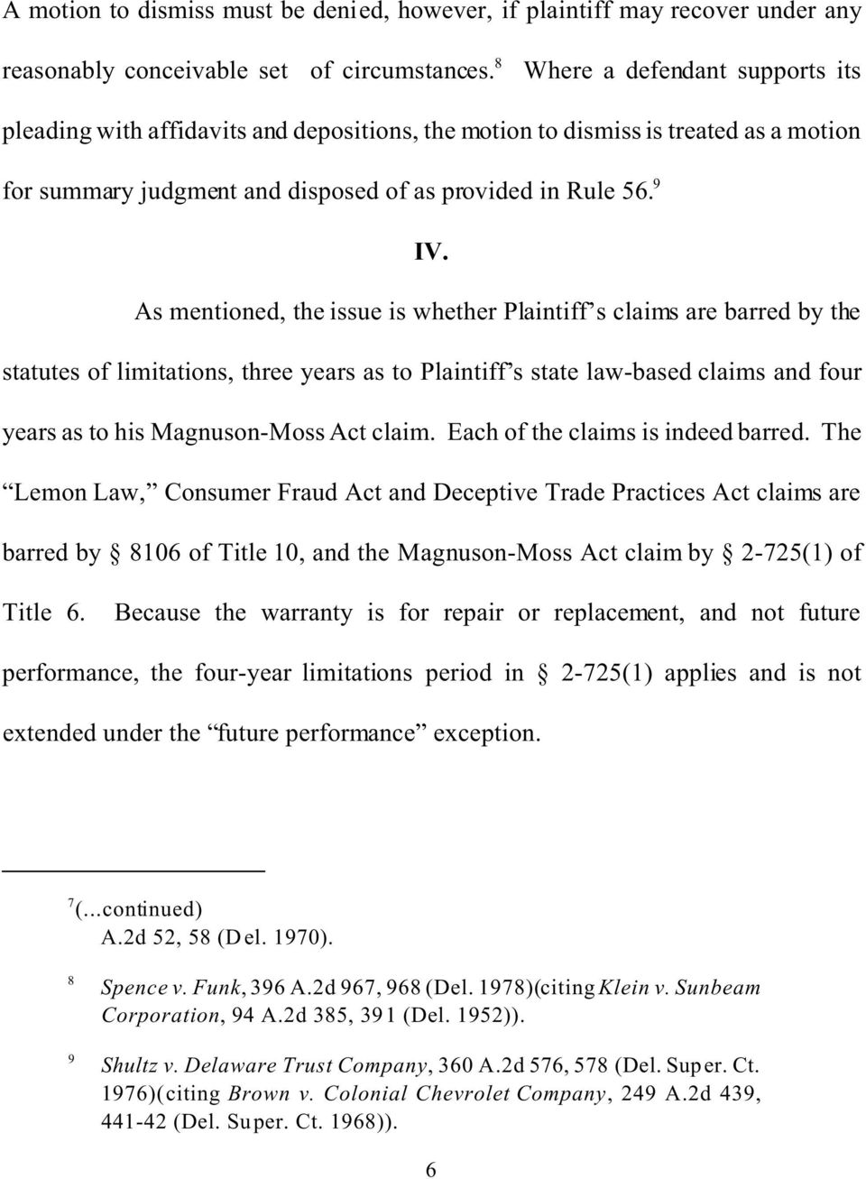 As mentioned, the issue is whether Plaintiff s claims are barred by the statutes of limitations, three years as to Plaintiff s state law-based claims and four years as to his Magnuson-Moss Act claim.