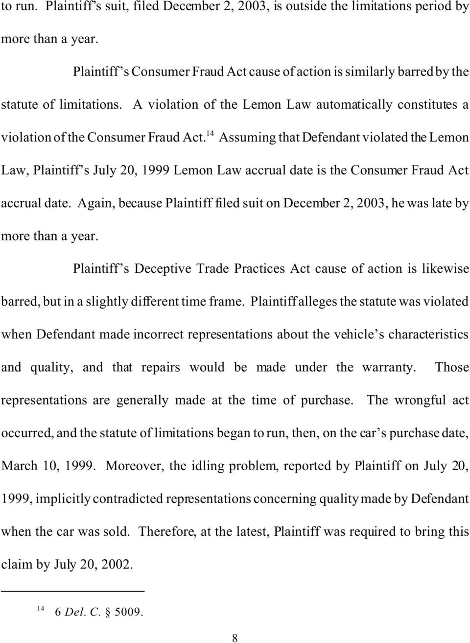 14 Assuming that Defendant violated the Lemon Law, Plaintiff s July 20, 1999 Lemon Law accrual date is the Consumer Fraud Act accrual date.