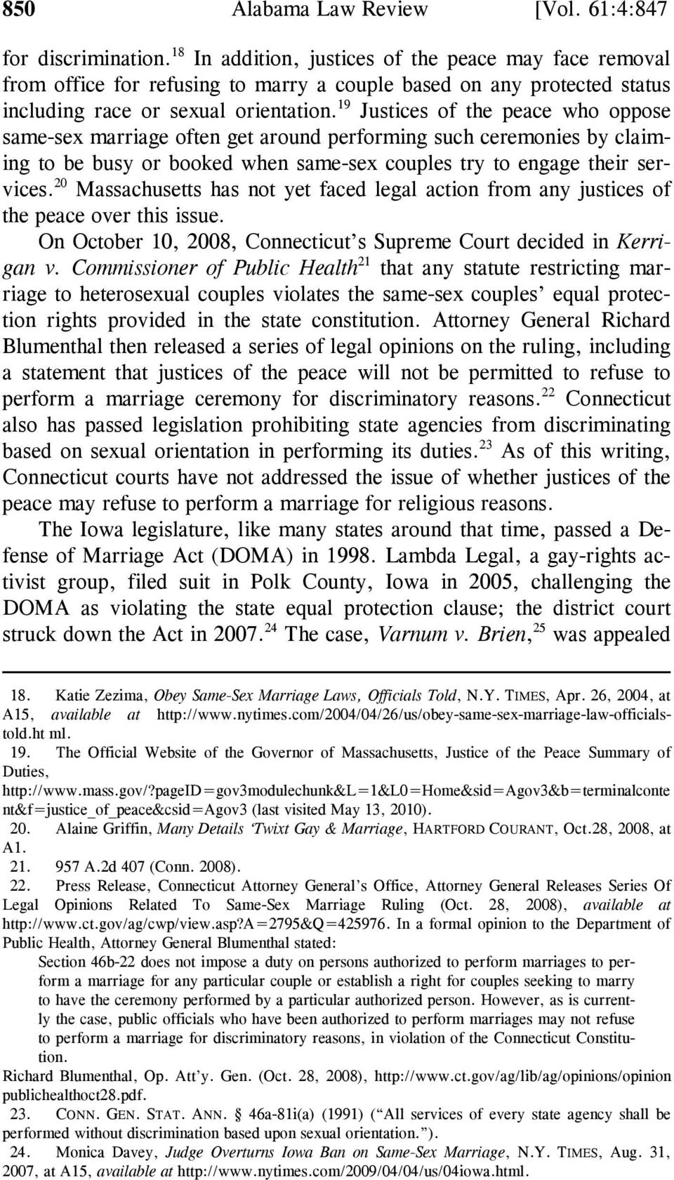 19 Justices of the peace who oppose same-sex marriage often get around performing such ceremonies by claiming to be busy or booked when same-sex couples try to engage their services.