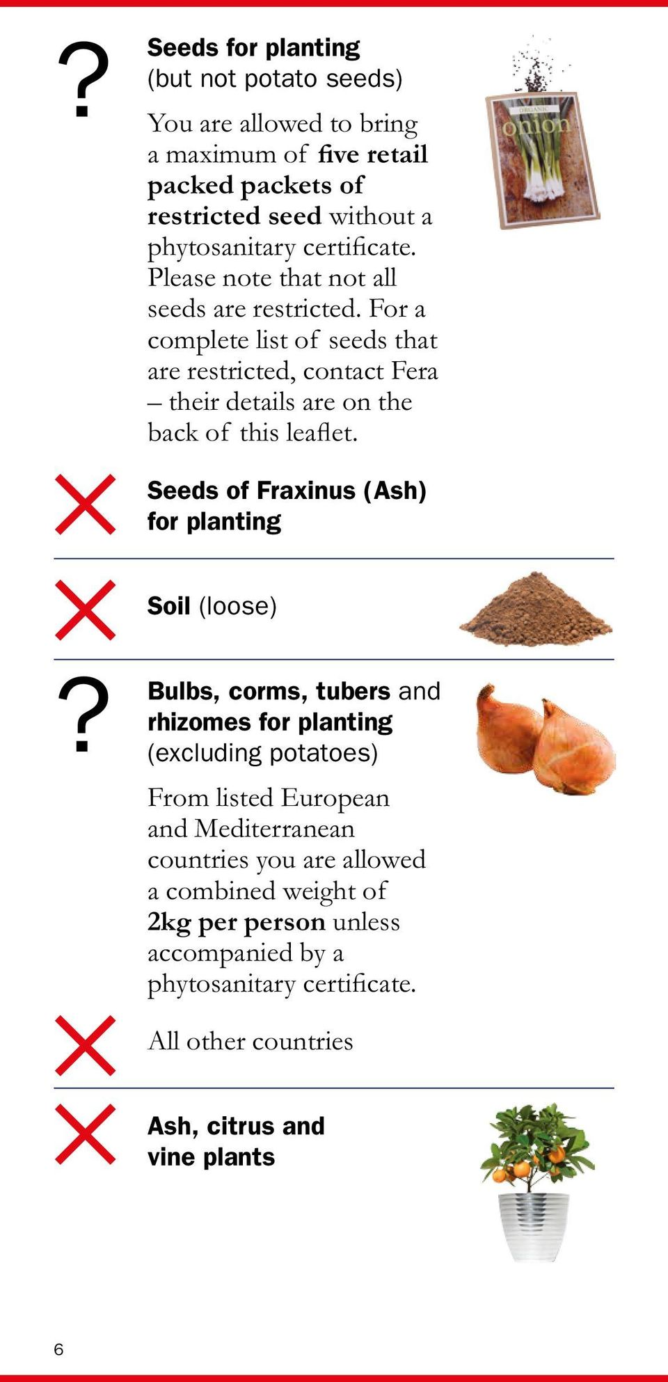 For a complete list of seeds that are restricted, contact Fera their details are on the back of this leaflet.