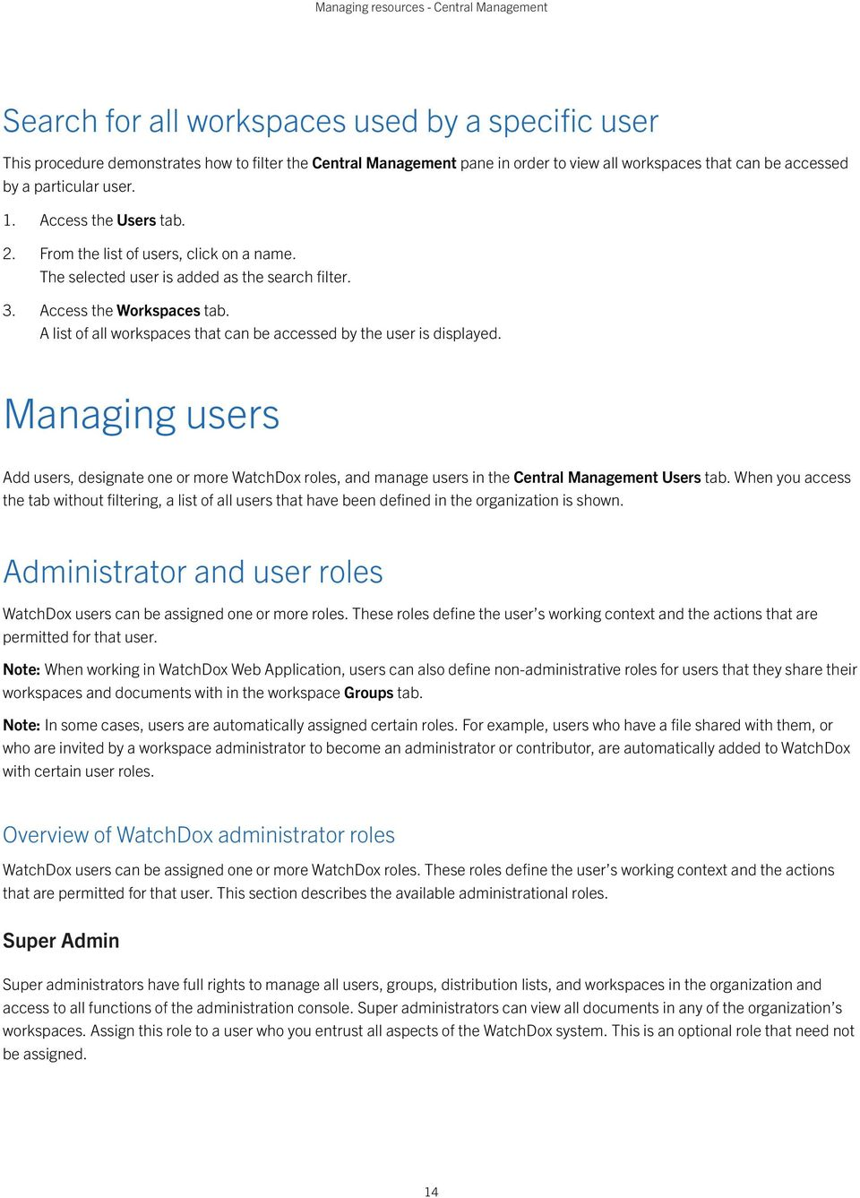A list of all workspaces that can be accessed by the user is displayed. Managing users Add users, designate one or more WatchDox roles, and manage users in the Central Management Users tab.