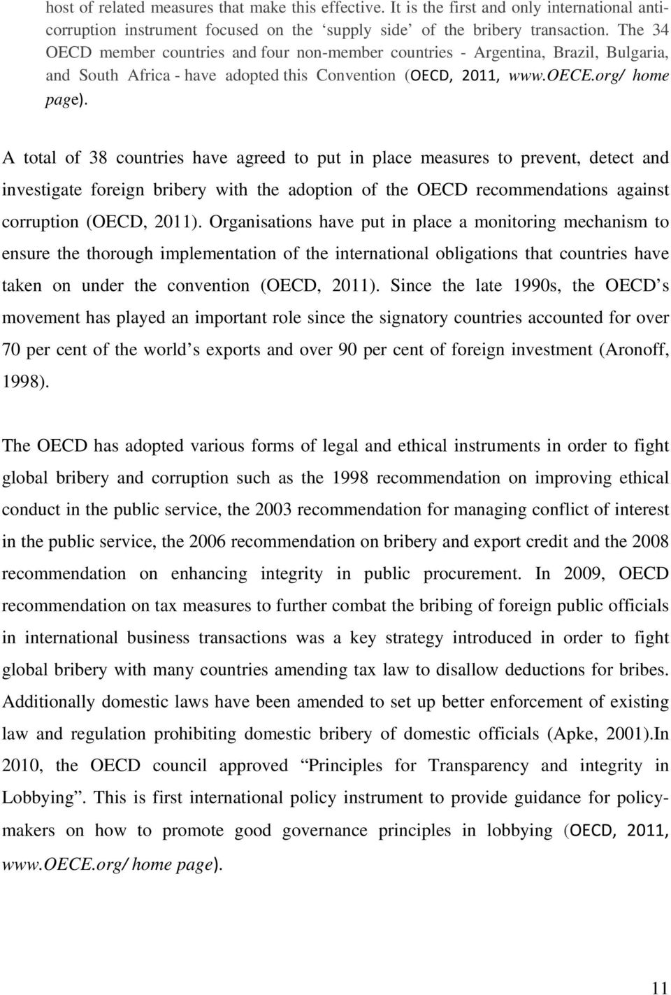 A total of 38 countries have agreed to put in place measures to prevent, detect and investigate foreign bribery with the adoption of the OECD recommendations against corruption (OECD, 2011).