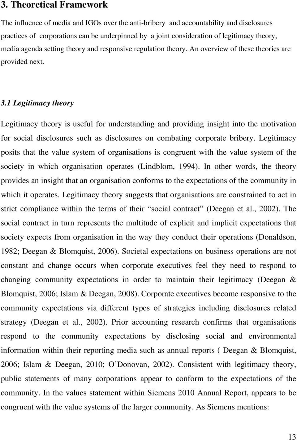 1 Legitimacy theory Legitimacy theory is useful for understanding and providing insight into the motivation for social disclosures such as disclosures on combating corporate bribery.