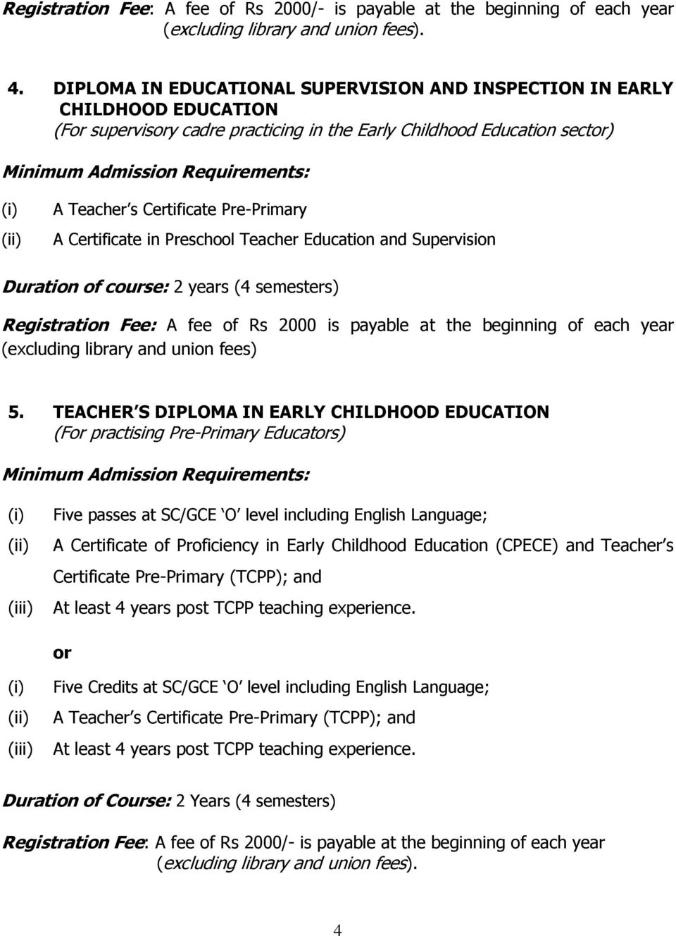 Certificate in Preschool Teacher Education and Supervision Duration of course: 2 years (4 semesters) Registration Fee: A fee of Rs 2000 is payable at the beginning of each year (excluding library and