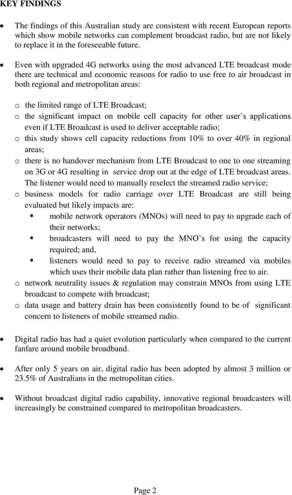 Even with upgraded 4G networks using the most advanced LTE broadcast mode there are technical and economic reasons for radio to use free to air broadcast in both regional and metropolitan areas: o